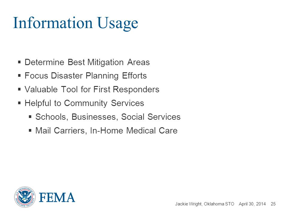 Jackie Wright, Oklahoma STO April 30, 2014 Information Usage Determine Best Mitigation Areas Focus Disaster Planning Efforts Valuable Tool for First R