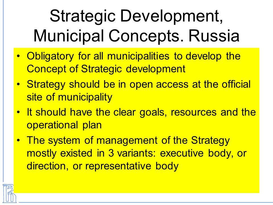 Strategic Development, Municipal Concepts. Russia Obligatory for all municipalities to develop the Concept of Strategic development Strategy should be