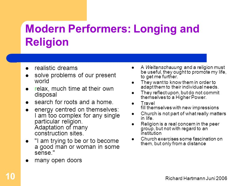 Richard Hartmann Juni 2006 10 Modern Performers: Longing and Religion realistic dreams solve problems of our present world relax, much time at their o