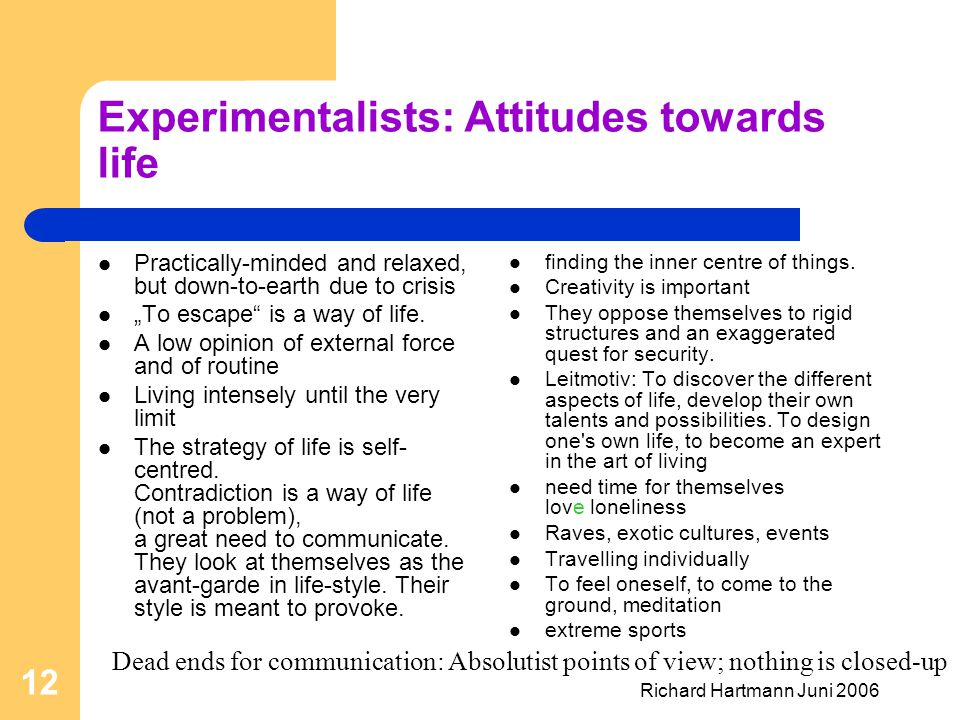 Richard Hartmann Juni 2006 12 Experimentalists: Attitudes towards life Practically-minded and relaxed, but down-to-earth due to crisis To escape is a