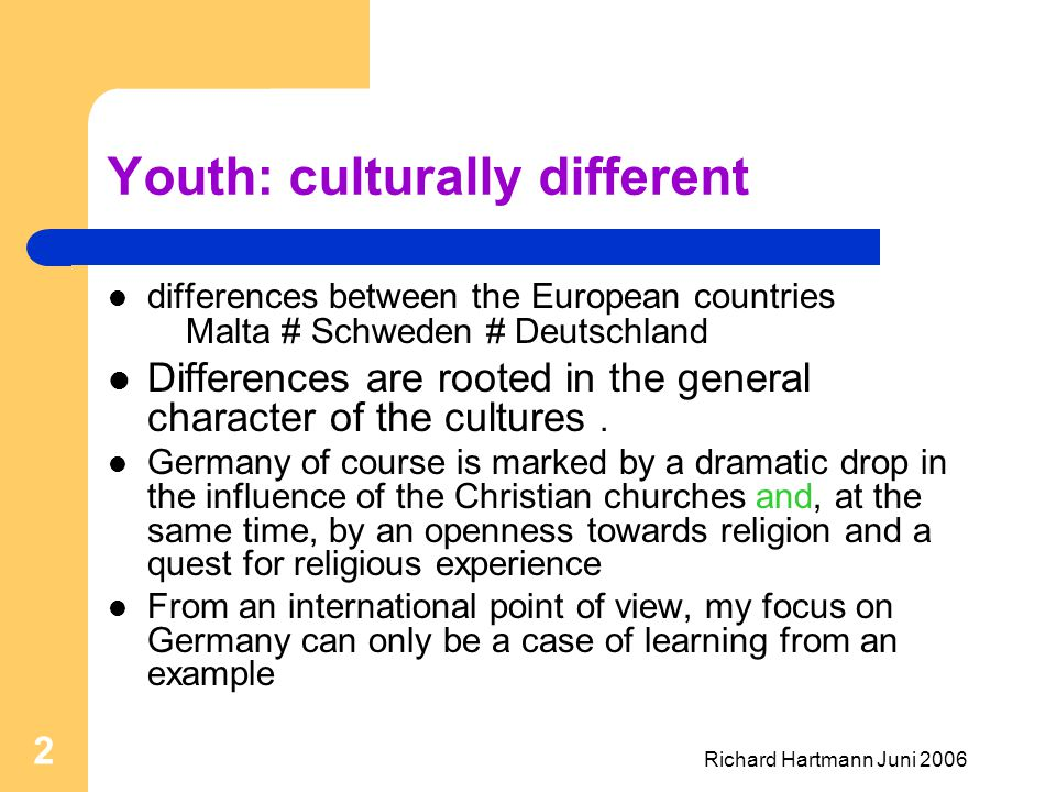 Richard Hartmann Juni 2006 2 Youth: culturally different differences between the European countries Malta # Schweden # Deutschland Differences are roo