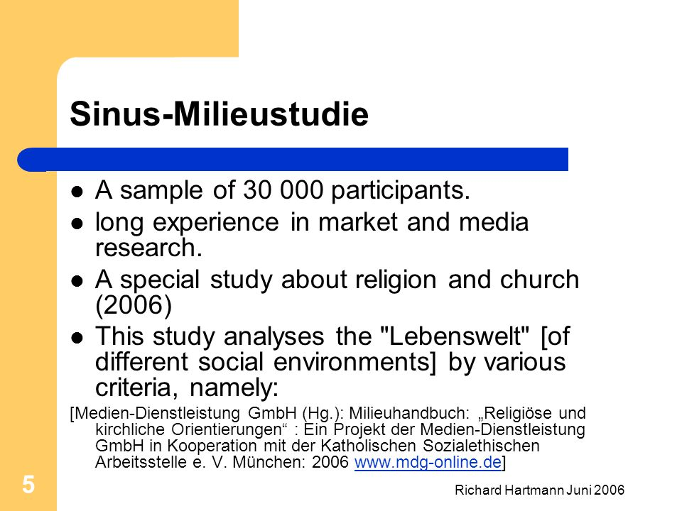 Richard Hartmann Juni 2006 5 Sinus-Milieustudie A sample of 30 000 participants. long experience in market and media research. A special study about r