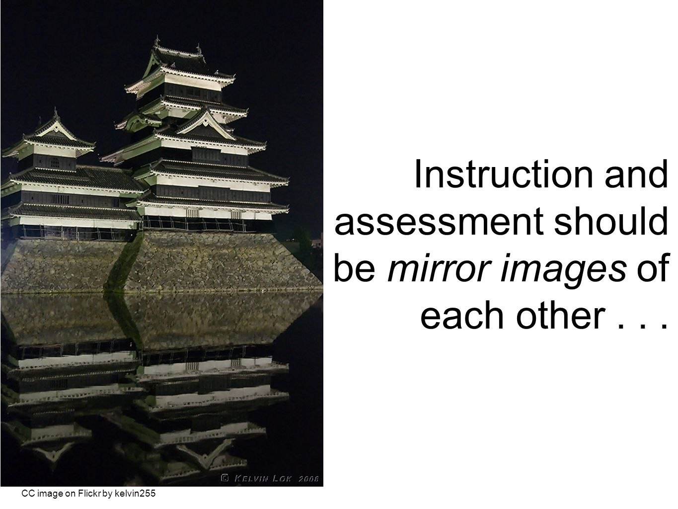 Instruction and assessment should be mirror images of each other... CC image on Flickr by kelvin255