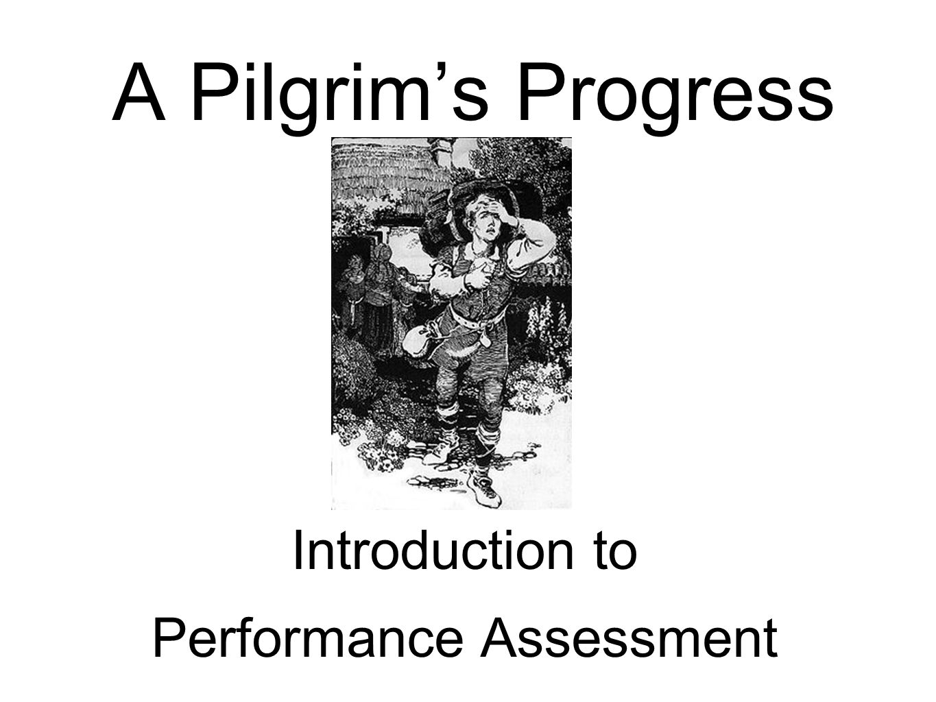 A Pilgrims Progress Introduction to Performance Assessment
