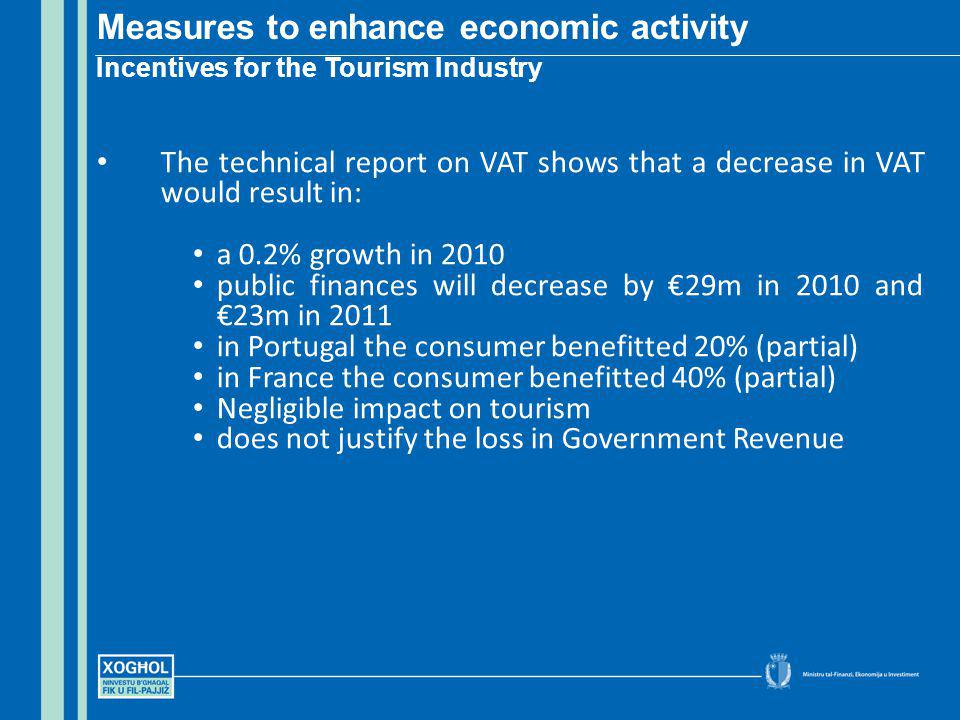 The technical report on VAT shows that a decrease in VAT would result in: a 0.2% growth in 2010 public finances will decrease by 29m in 2010 and 23m i