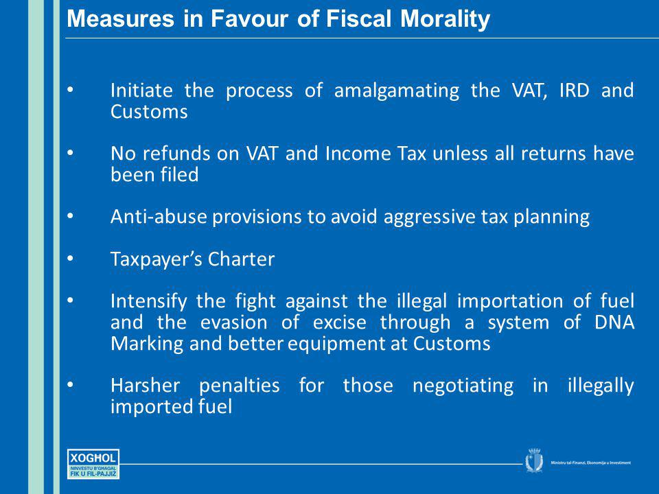 Initiate the process of amalgamating the VAT, IRD and Customs No refunds on VAT and Income Tax unless all returns have been filed Anti-abuse provision