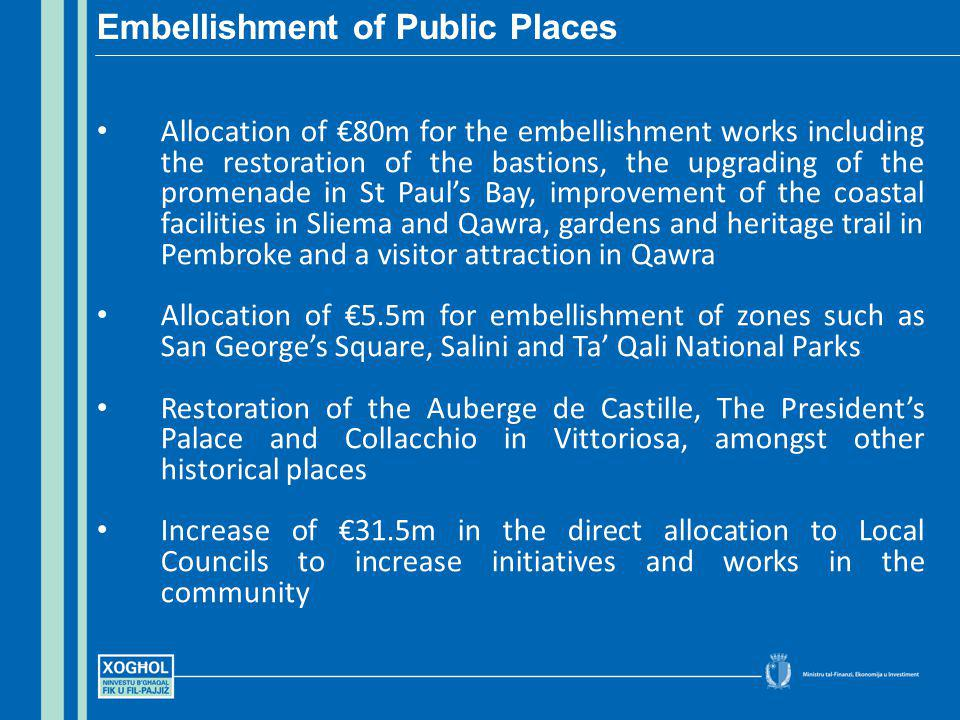 Allocation of 80m for the embellishment works including the restoration of the bastions, the upgrading of the promenade in St Pauls Bay, improvement o