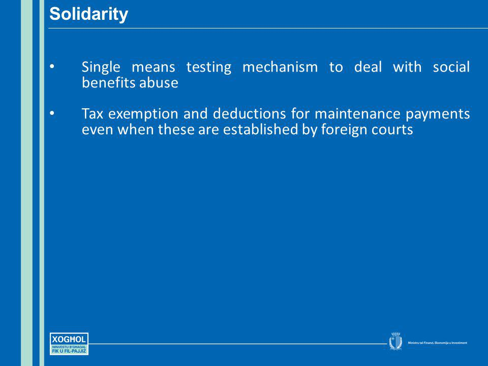 Single means testing mechanism to deal with social benefits abuse Tax exemption and deductions for maintenance payments even when these are establishe