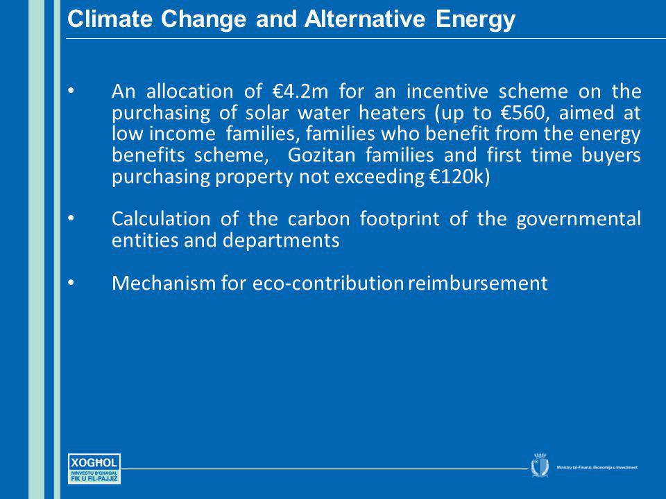 An allocation of 4.2m for an incentive scheme on the purchasing of solar water heaters (up to 560, aimed at low income families, families who benefit