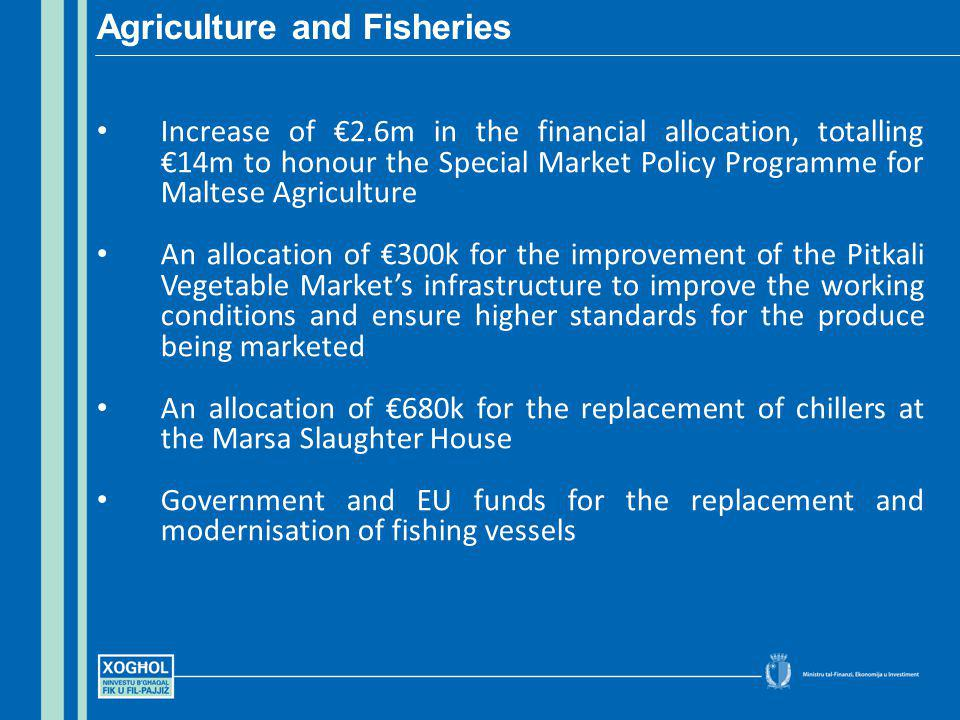 Increase of 2.6m in the financial allocation, totalling 14m to honour the Special Market Policy Programme for Maltese Agriculture An allocation of 300