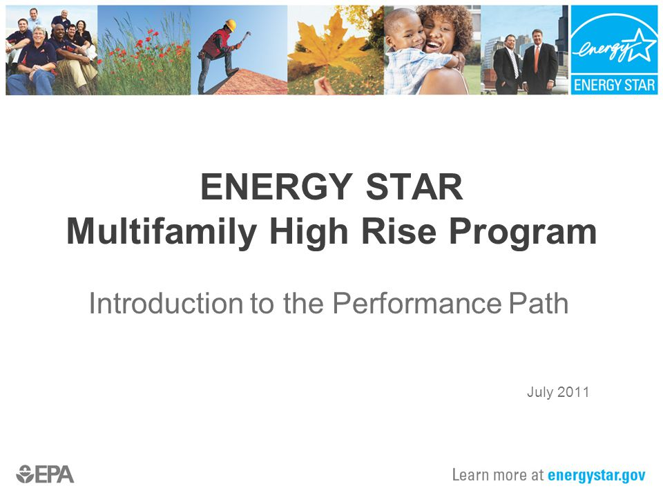 ENERGY STAR Multifamily High Rise Program Introduction to the Performance Path July 2011