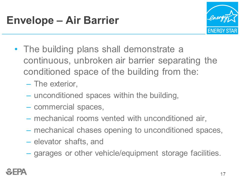 Envelope – Air Barrier The building plans shall demonstrate a continuous, unbroken air barrier separating the conditioned space of the building from t