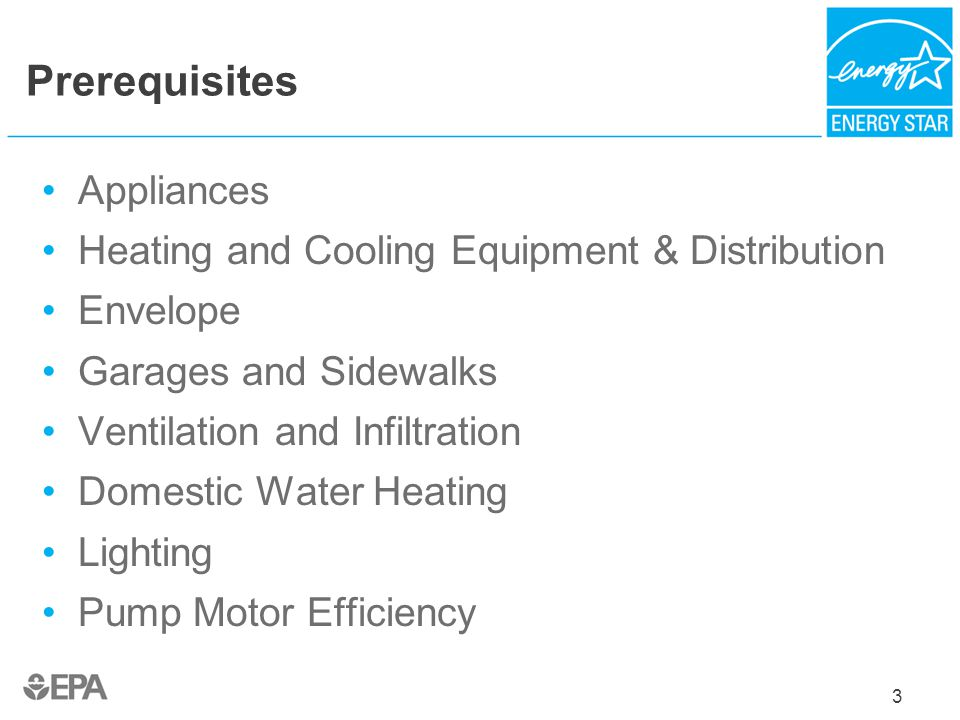 3 Prerequisites Appliances Heating and Cooling Equipment & Distribution Envelope Garages and Sidewalks Ventilation and Infiltration Domestic Water Hea