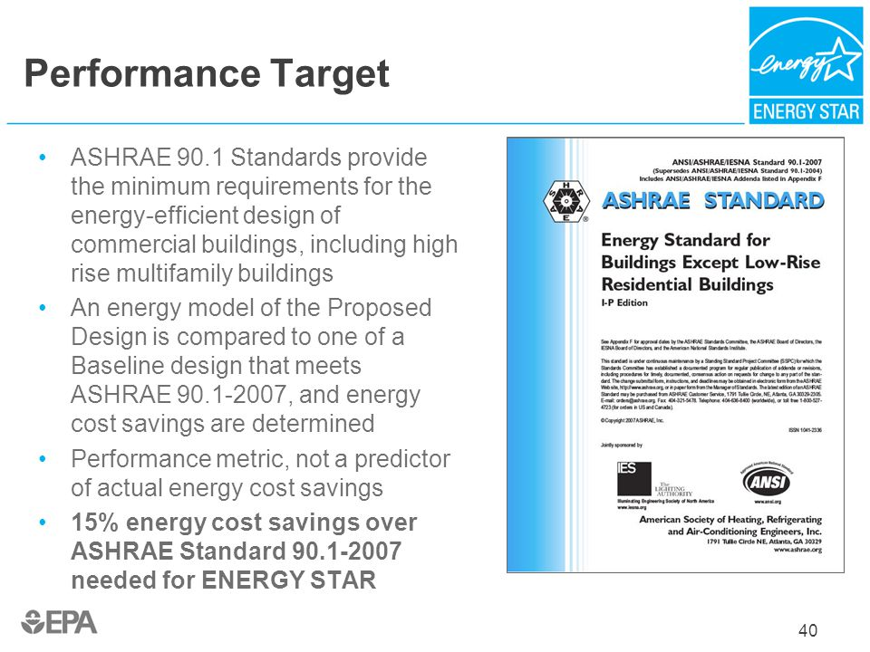 Performance Target ASHRAE 90.1 Standards provide the minimum requirements for the energy-efficient design of commercial buildings, including high rise
