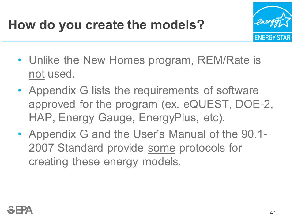 How do you create the models? Unlike the New Homes program, REM/Rate is not used. Appendix G lists the requirements of software approved for the progr