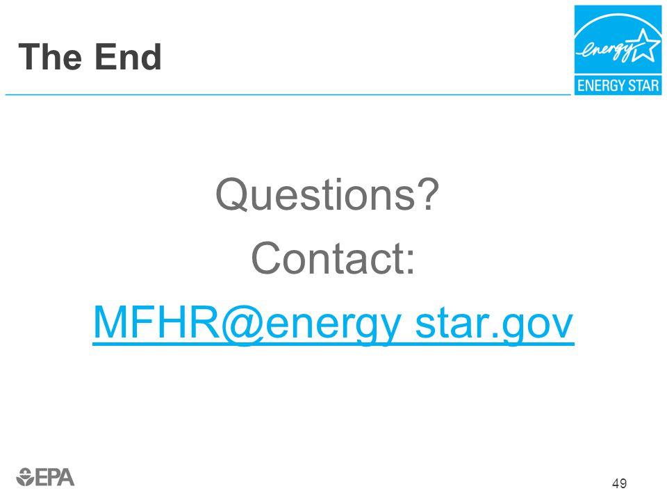 The End Questions? Contact: MFHR@energy star.gov 49