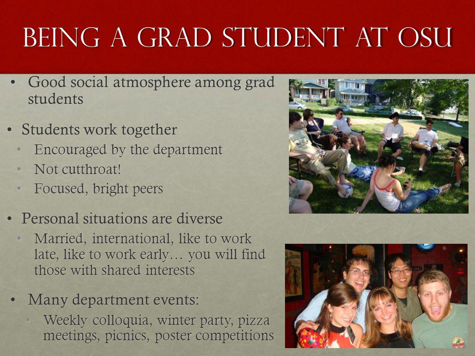 Good social atmosphere among grad studentsGood social atmosphere among grad students Students work togetherStudents work together Encouraged by the de