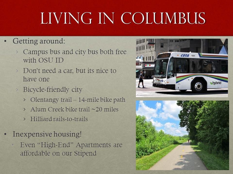 Living in Columbus Getting around:Getting around: Campus bus and city bus both free with OSU ID Campus bus and city bus both free with OSU ID Dont nee
