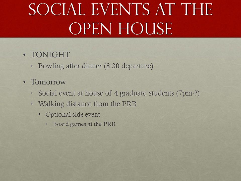 Social Events at The open house TONIGHTTONIGHT Bowling after dinner (8:30 departure)Bowling after dinner (8:30 departure) TomorrowTomorrow Social even