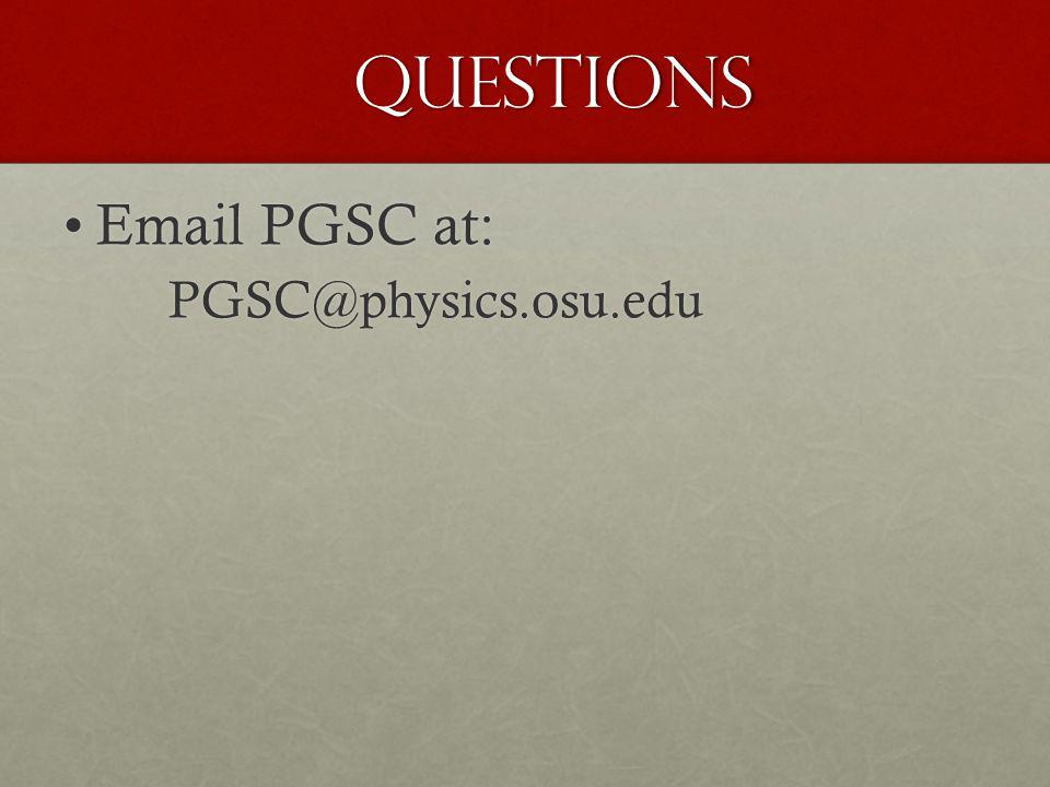 Questions Email PGSC at:Email PGSC at:PGSC@physics.osu.edu