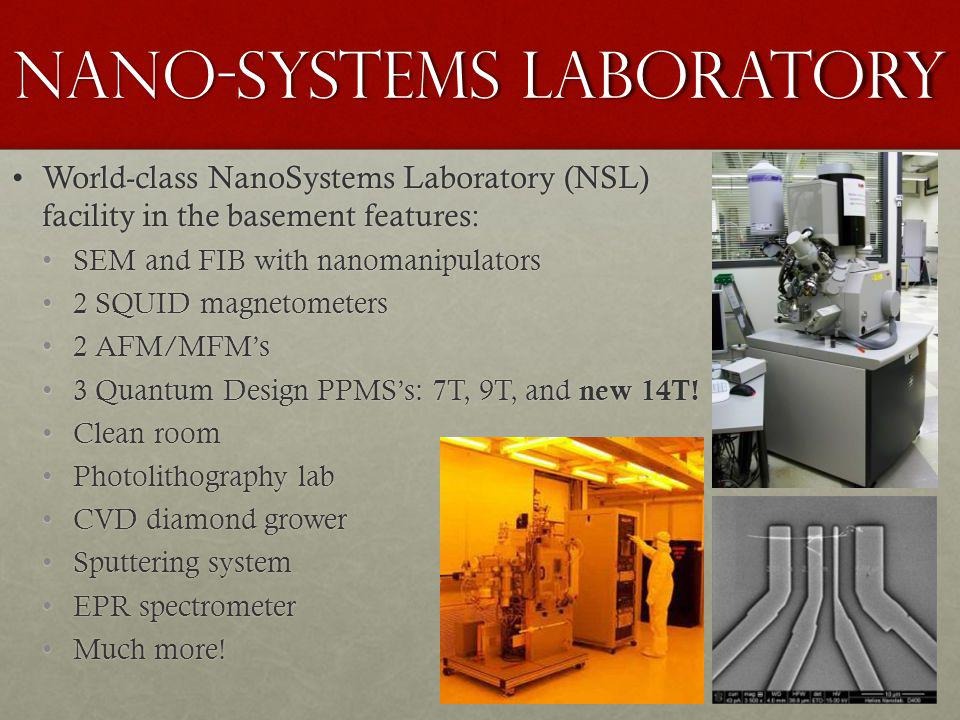 Nano-systems Laboratory World-class NanoSystems Laboratory (NSL) facility in the basement features:World-class NanoSystems Laboratory (NSL) facility i