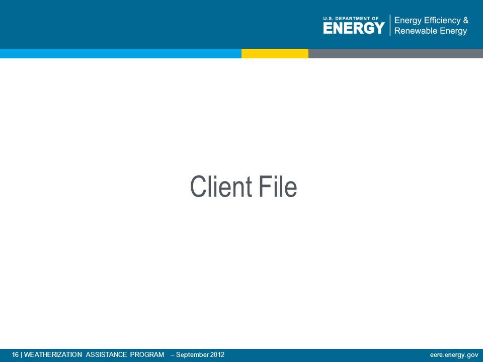 16 | WEATHERIZATION ASSISTANCE PROGRAM – September 2012eere.energy.gov Client File