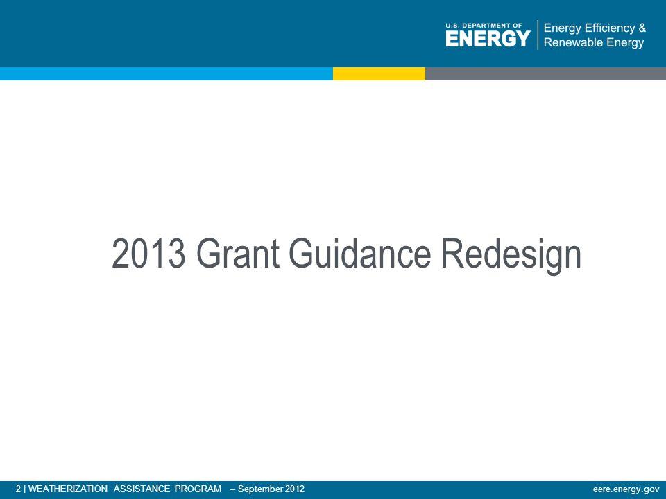 2 | WEATHERIZATION ASSISTANCE PROGRAM – September 2012eere.energy.gov 2013 Grant Guidance Redesign