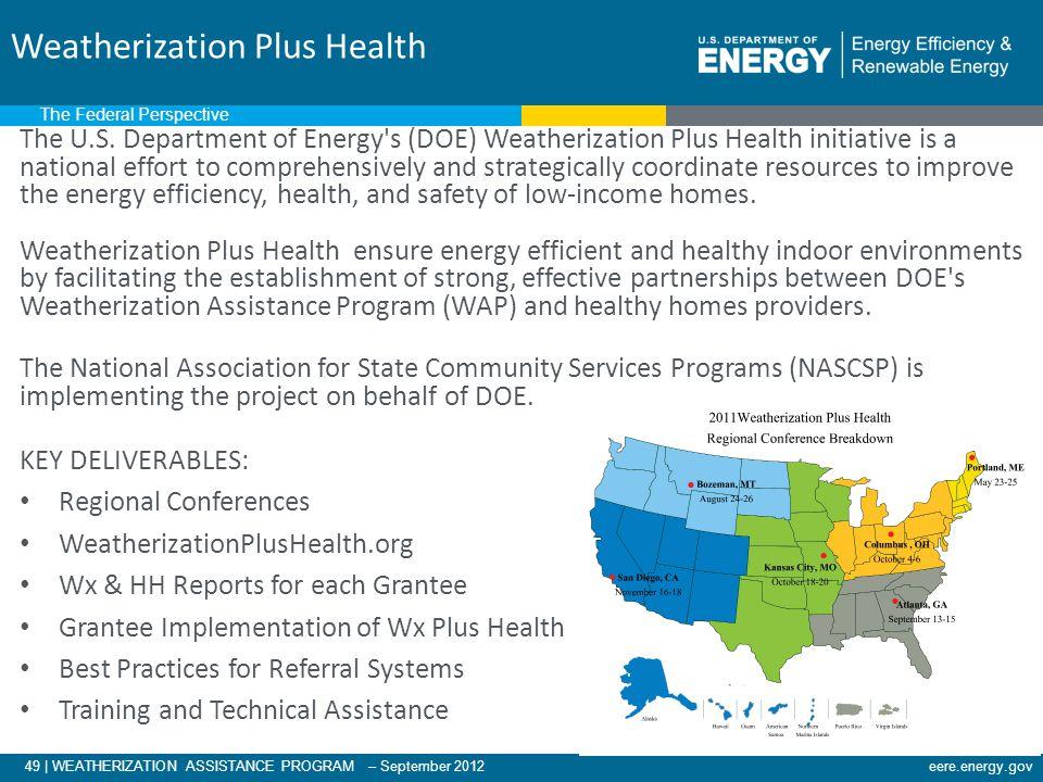49 | WEATHERIZATION ASSISTANCE PROGRAM – September 2012eere.energy.gov Weatherization Plus Health The U.S. Department of Energy's (DOE) Weatherization