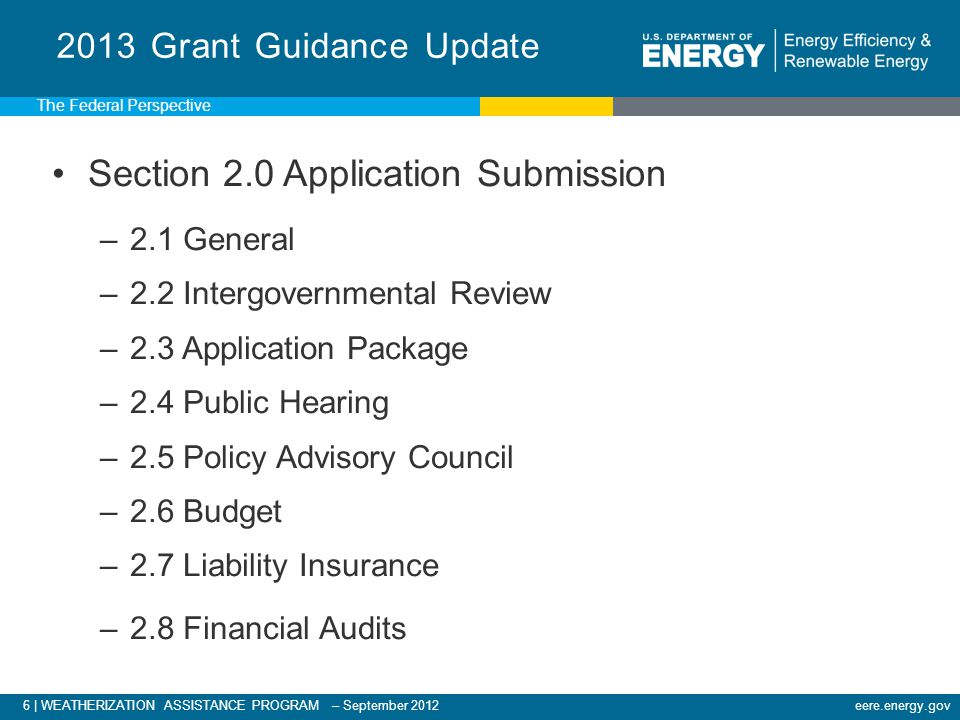 7 | WEATHERIZATION ASSISTANCE PROGRAM – September 2012eere.energy.gov 2013 Grant Guidance Update Section 3.0 WAP Policy Notices The Federal Perspective