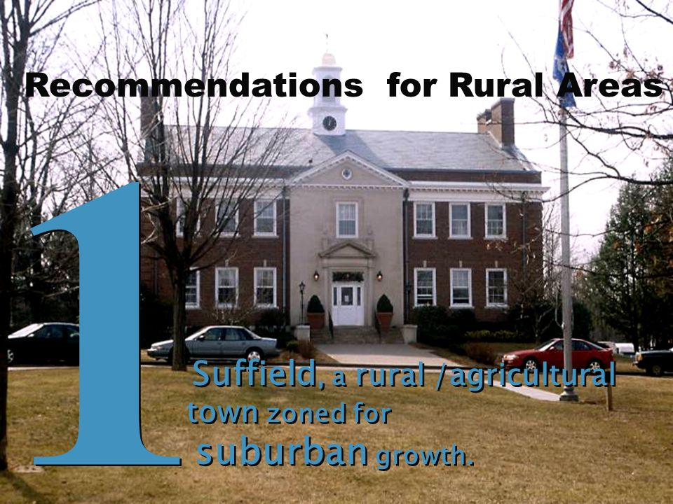 Suffield, a rural /agricultural town zoned for suburban growth.