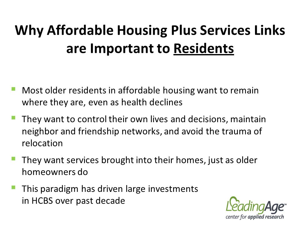 Why Affordable Housing Plus Services Links are Important to Residents Most older residents in affordable housing want to remain where they are, even a