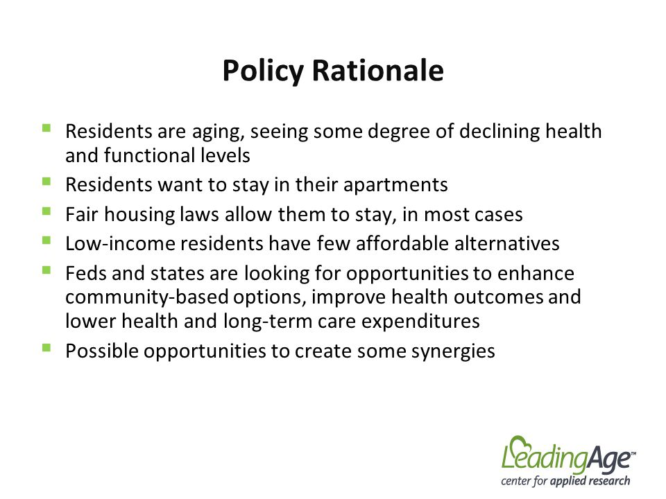 Policy Rationale Residents are aging, seeing some degree of declining health and functional levels Residents want to stay in their apartments Fair hou