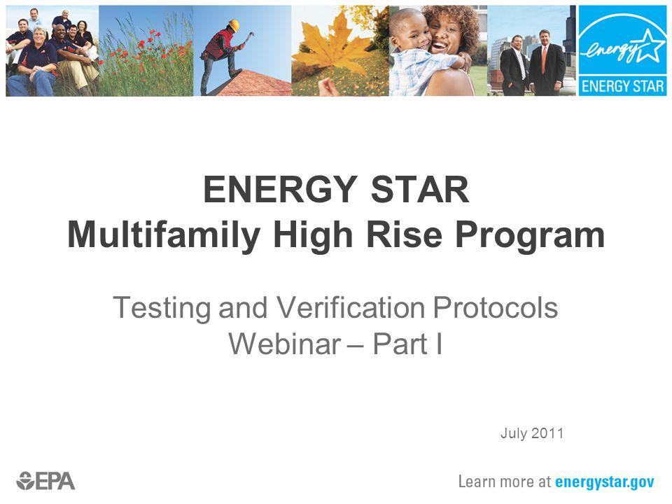 ENERGY STAR Multifamily High Rise Program Testing and Verification Protocols Webinar – Part I July 2011