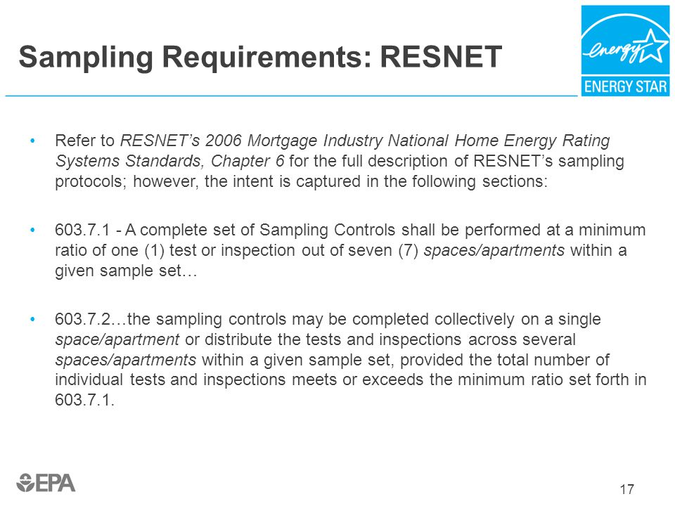 Sampling Requirements: RESNET Refer to RESNETs 2006 Mortgage Industry National Home Energy Rating Systems Standards, Chapter 6 for the full descriptio