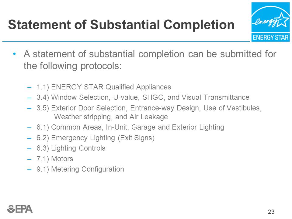 Statement of Substantial Completion A statement of substantial completion can be submitted for the following protocols: –1.1) ENERGY STAR Qualified Ap