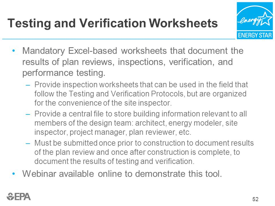 Testing and Verification Worksheets Mandatory Excel-based worksheets that document the results of plan reviews, inspections, verification, and perform