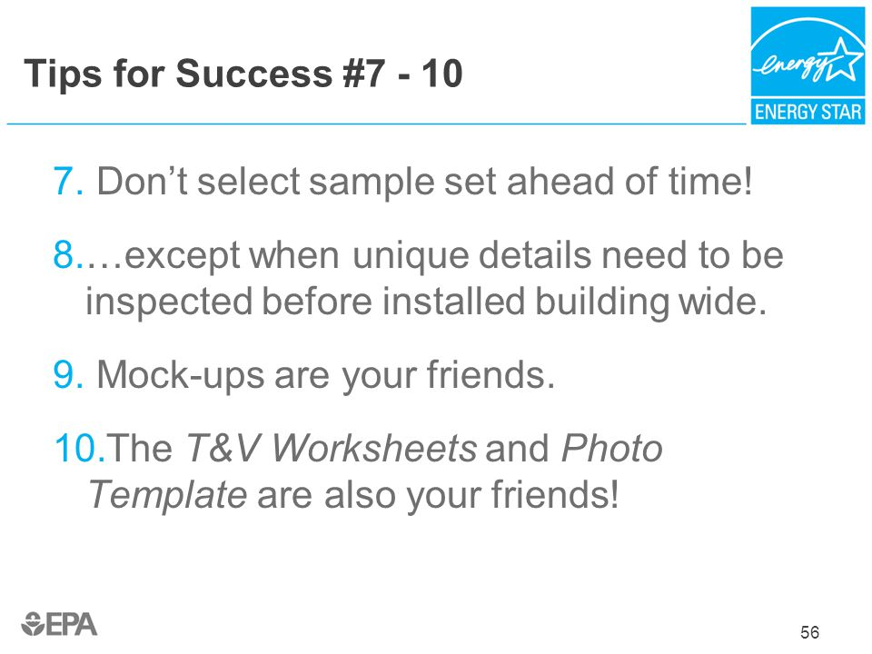 Tips for Success #7 - 10 7. Dont select sample set ahead of time! 8.…except when unique details need to be inspected before installed building wide. 9