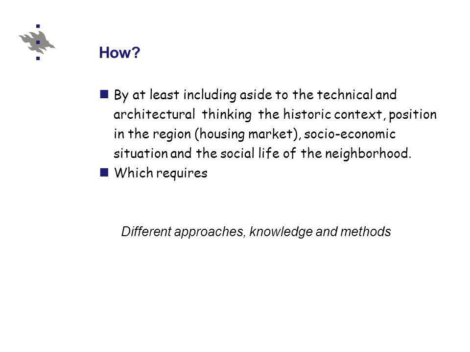 How? By at least including aside to the technical and architectural thinking the historic context, position in the region (housing market), socio-econ