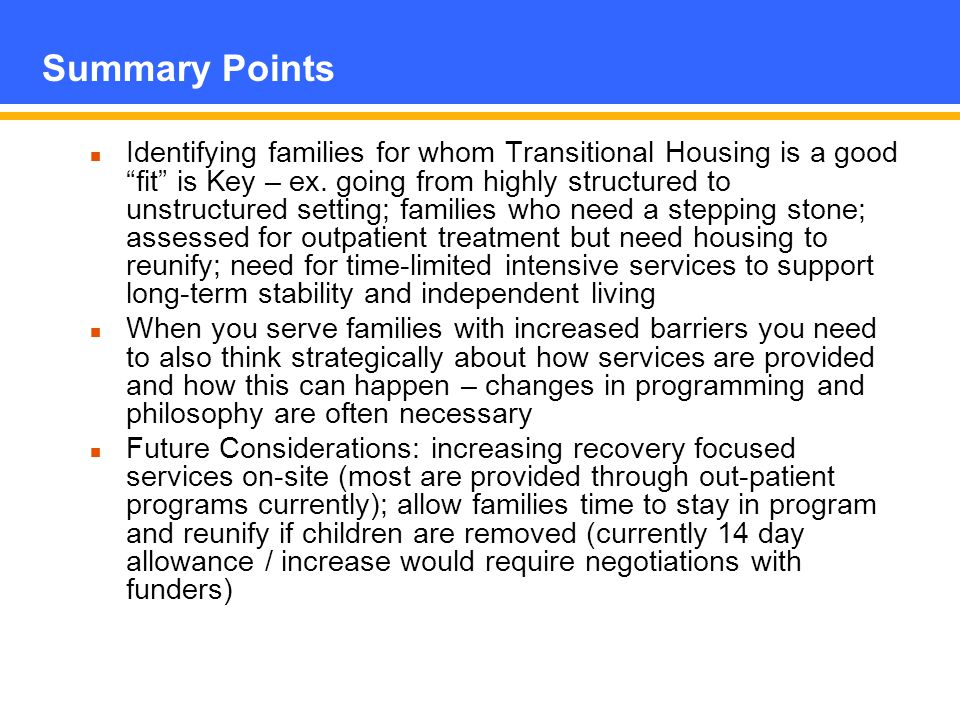Summary Points Identifying families for whom Transitional Housing is a good fit is Key – ex.