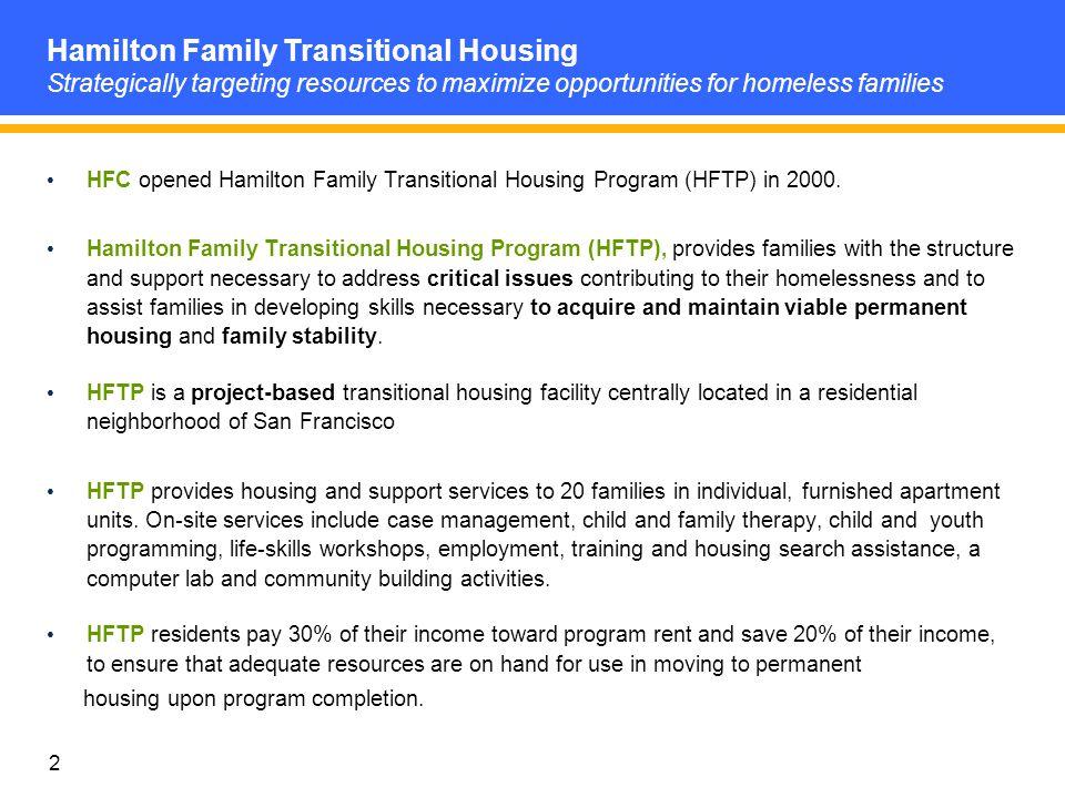 2 HFC opened Hamilton Family Transitional Housing Program (HFTP) in 2000. Hamilton Family Transitional Housing Program (HFTP), provides families with