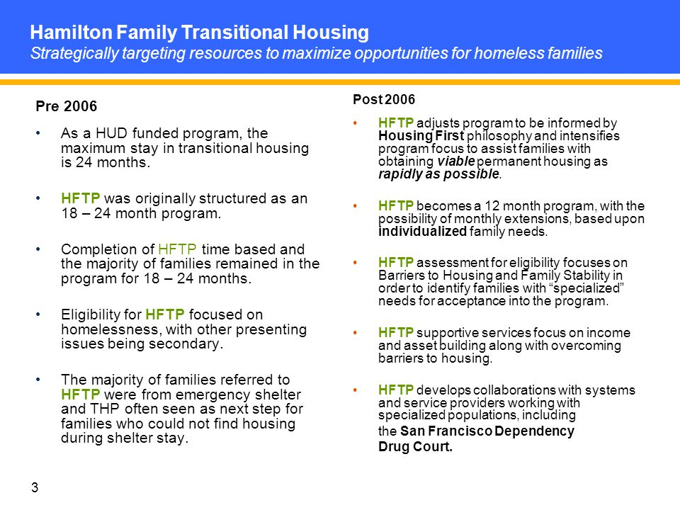3 Pre 2006 As a HUD funded program, the maximum stay in transitional housing is 24 months.