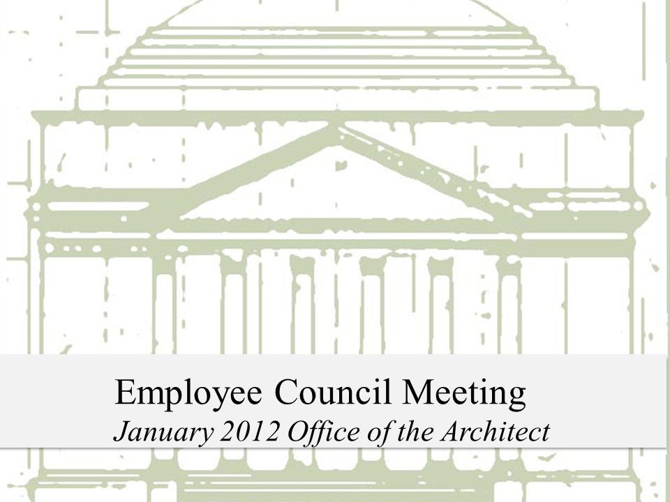 Employee Council Meeting January 2012 Office of the Architect
