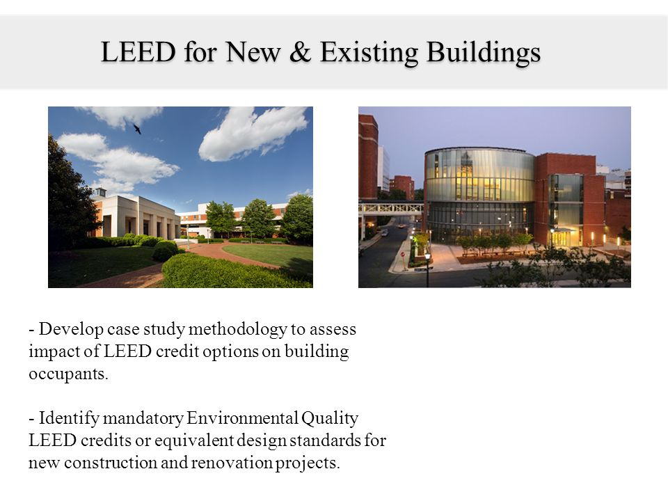 - Develop case study methodology to assess impact of LEED credit options on building occupants. - Identify mandatory Environmental Quality LEED credit