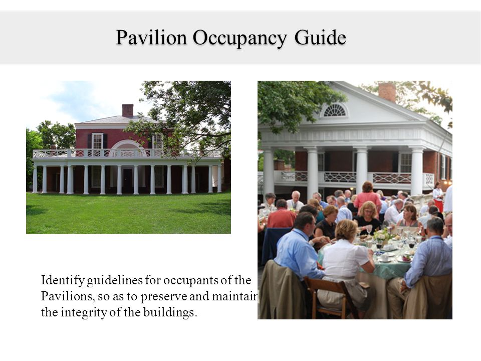 Identify guidelines for occupants of the Pavilions, so as to preserve and maintain the integrity of the buildings.