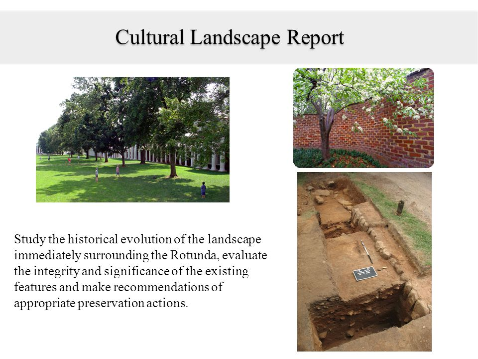 Study the historical evolution of the landscape immediately surrounding the Rotunda, evaluate the integrity and significance of the existing features and make recommendations of appropriate preservation actions.