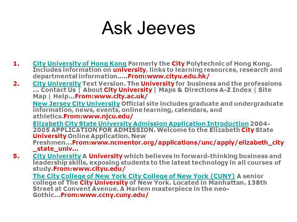 Ask Jeeves 1.City University of Hong Kong Formerly the City Polytechnic of Hong Kong. Includes information on university, links to learning resources,