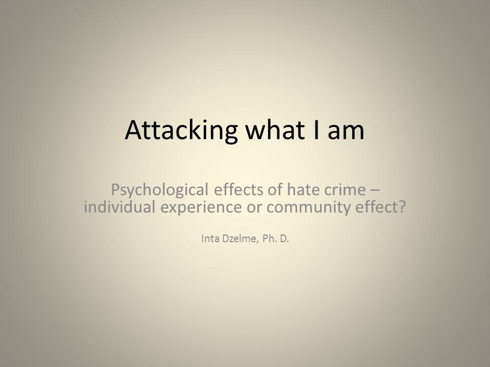 hate crime As stated on the Latvian Centre for Human Rights Hate Crime Incident Report Form, being a victim of this kind of crime can be a particularly frightening experience as you have been victimized because of who you are, or who or what your attackers think you are.