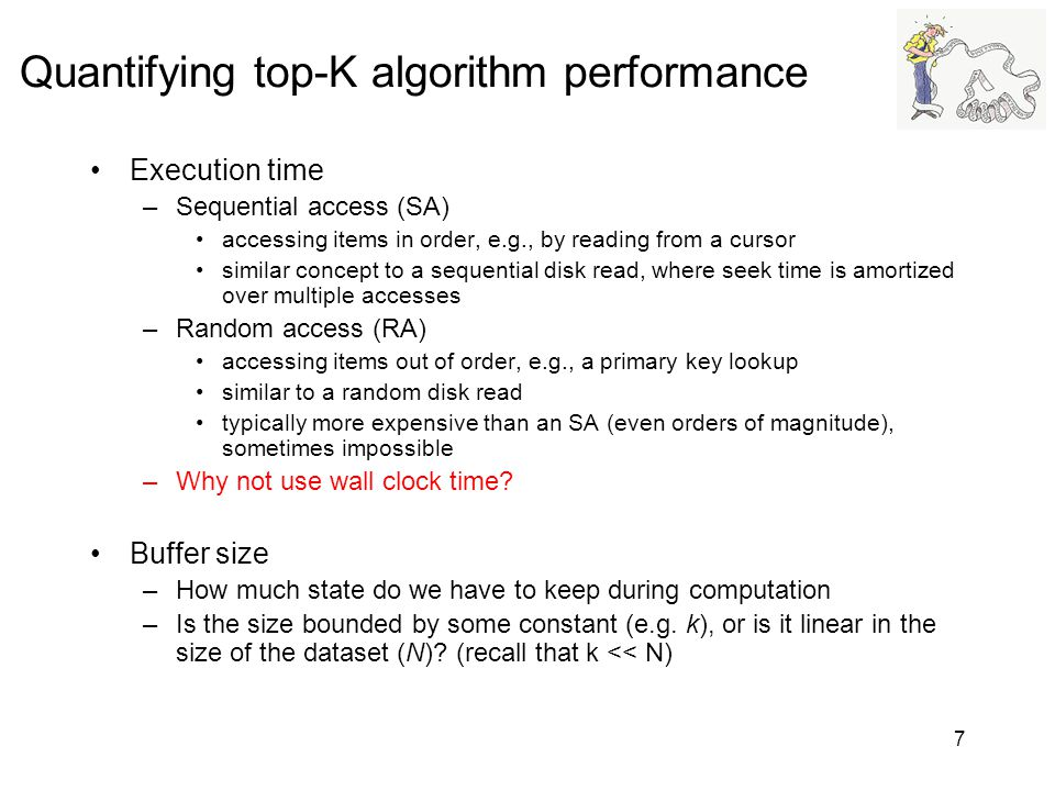 7 Quantifying top-K algorithm performance Execution time –Sequential access (SA) accessing items in order, e.g., by reading from a cursor similar conc