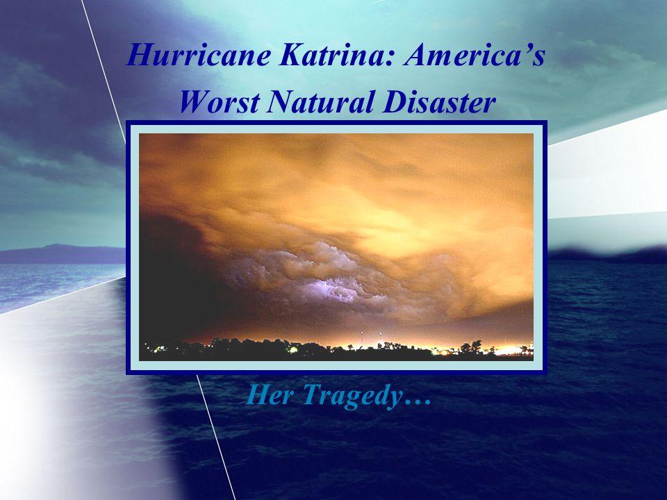Hurricane Katrina: Americas Worst Natural Disaster Her Tragedy…