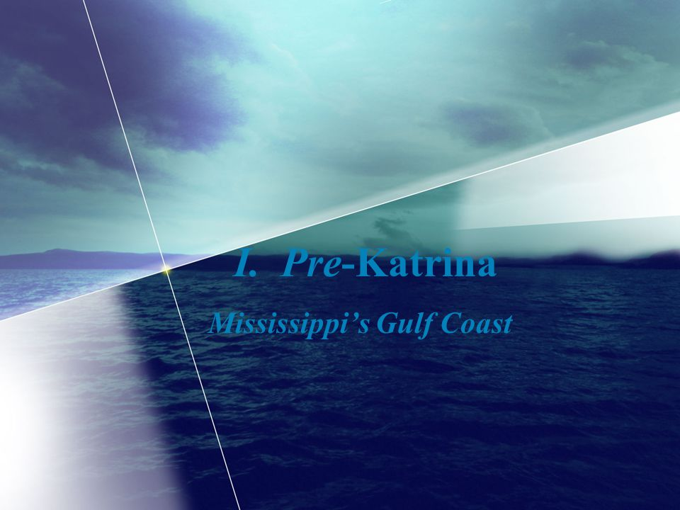 I. Pre-Katrina Mississippis Gulf Coast